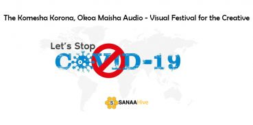 The Komesha Korona, Okoa Maisha Audio - Visual Festival for the Creative
