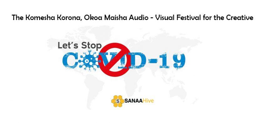 The Komesha Korona, Okoa Maisha Audio - Visual Festival for the Creative
